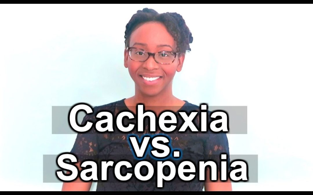 DIFFERENCE BETWEEN CACHEXIA & SARCOPENIA + IMPLICATIONS FOR DIETITIANS