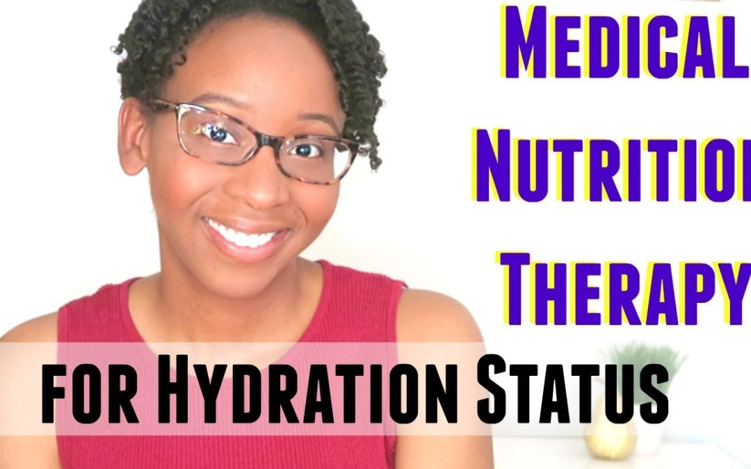 MEDICAL NUTRITON THERAPY FOR HYDRATION STATUS, LABS, TIPS + MORE