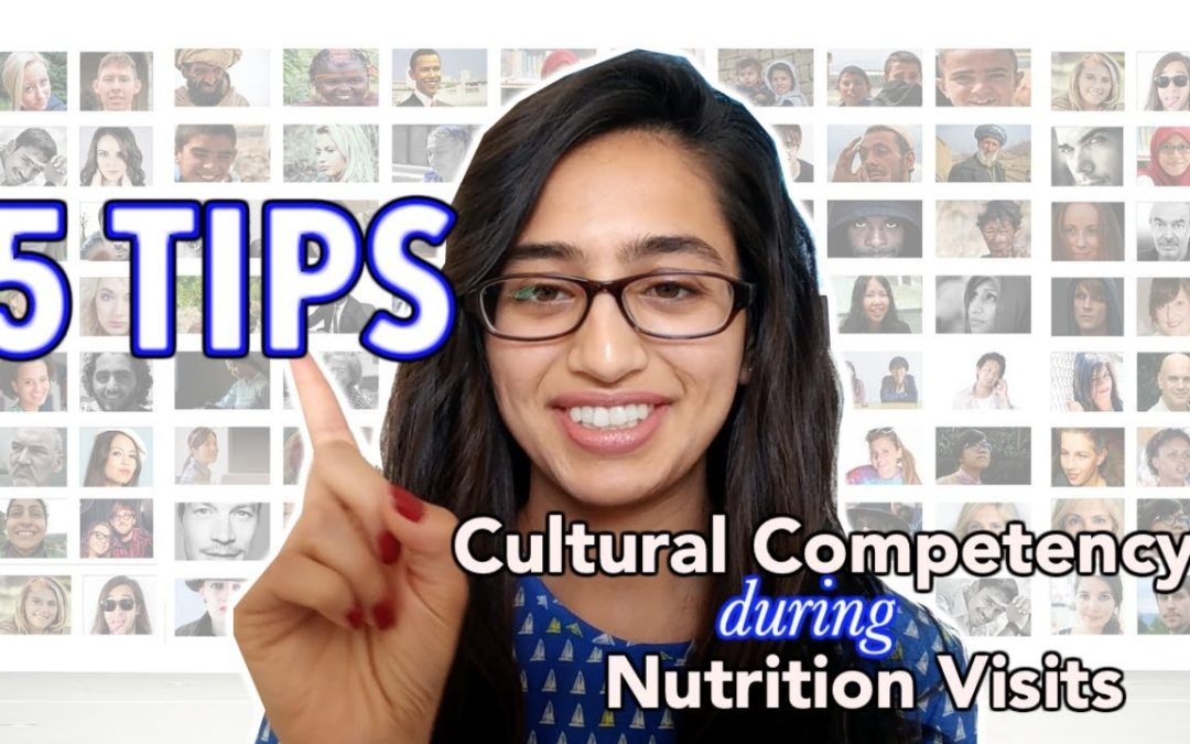 CULTURAL COMPETENCY + SENSITIVITY DURING NUTRITION VISITS