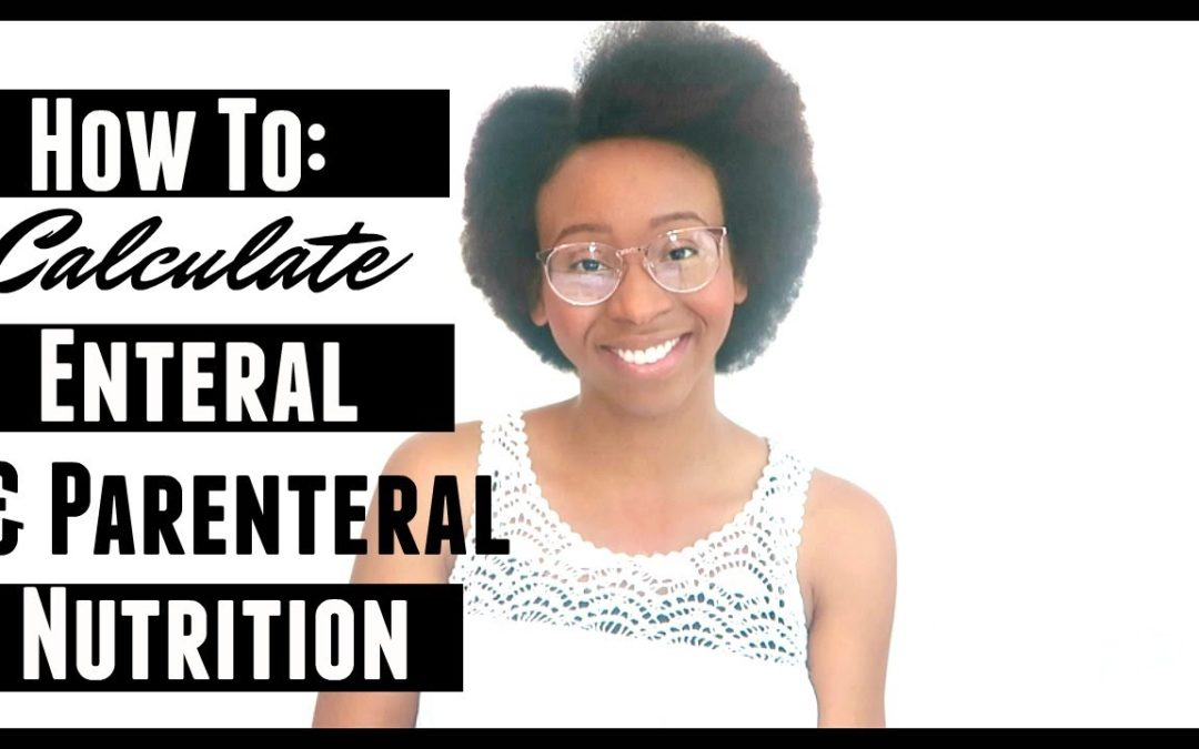 HOW TO CALCULATE ENTERAL AND PARENTERAL NUTRITION