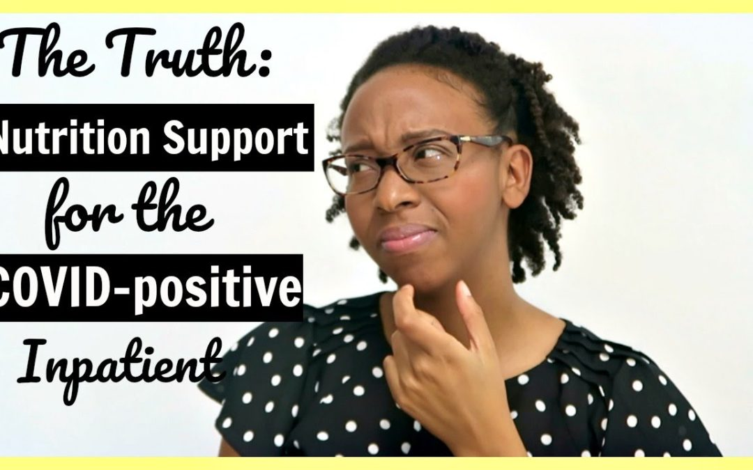 The Truth: Nutrition Support for the COVID-19 Inpatient